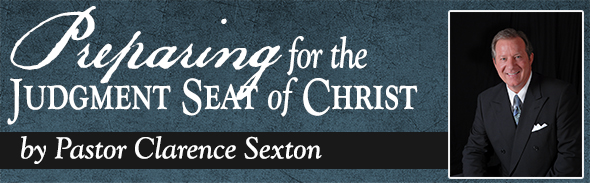 Preparing for the Judgement Seat of Christ by Pastor Clarence Sexton